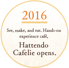 SINCE2016 See, make, and eat. Hands-on experience café, Hattendo Cafelie opens.